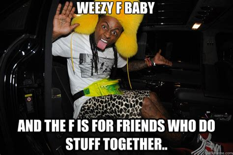 Weezy F Baby And The F Is For Front Door Lil Wayne Spongebob Memes Quickmeme