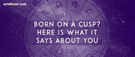 what it means to be born on the cusp of a zodiac sign