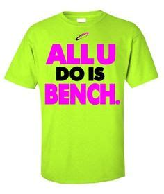 what does a bench shirt do 1000 images about it s not how good you are it s how bad
