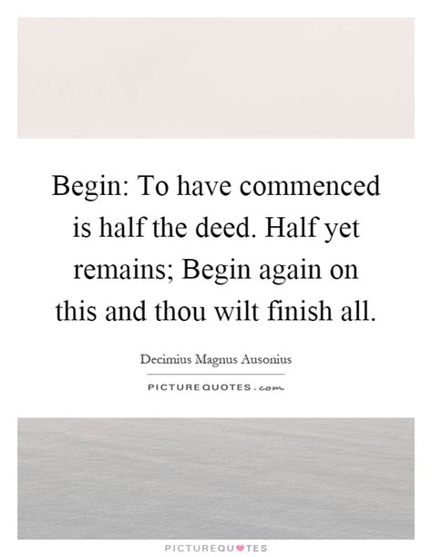 begin to commenced is half the deed half yet remains picture quotes