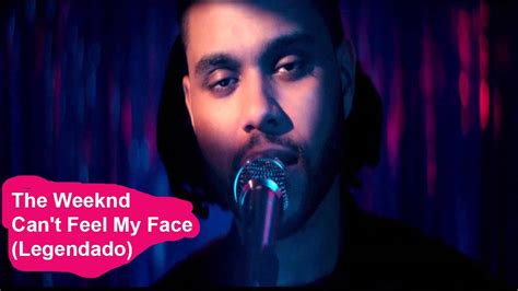 can t feel my face the weeknd the weeknd can t feel my face legendado youtube