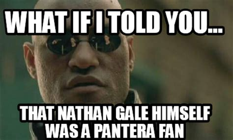 What If I Told You Meme Creator - meme creator what if i told you that nathan gale