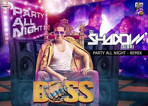 party all night mp3 dj remix download boss party all night dj shadow dubai remix