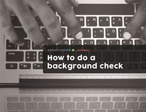 how to do a background check how to do a background check recommendations for a