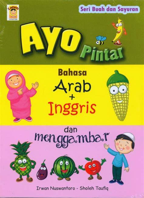 Buku Anak Seri Fabel Dua Bahasa bukukita seri buah dan sayuran ayo pintar bahasa arab inggris dan menggambar