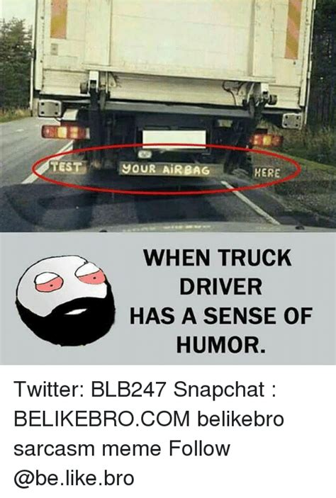 Truck Driver Meme - test jour airbag here when truck driver has a sense of