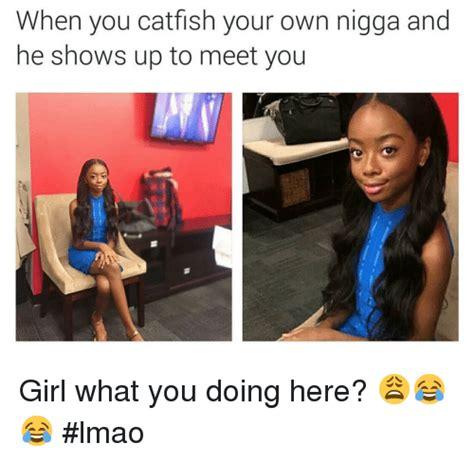 catfish   nigga   shows   meet