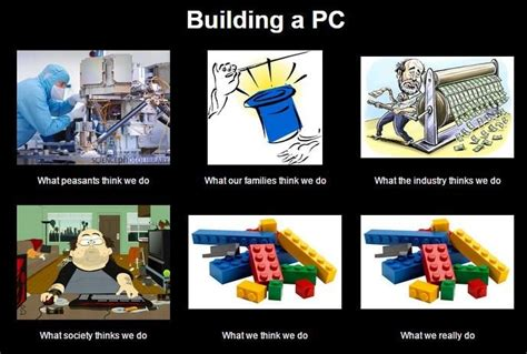 Building Memes - building a pc what other people think we do pcmasterrace