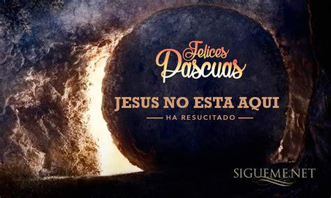 imagenes de jesus felices pascuas la tumba esta vacia jesus ha resucitado imagenes de