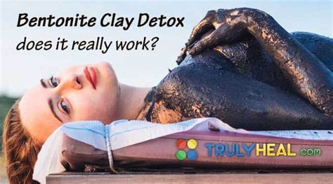 Do Detoxes Actually Work by Bentonite Clay Detox Does It Really Work