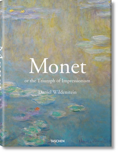 monet taschen basic art 382289317x monet or the triumph of impressionism taschen books