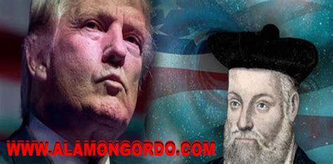 donald trump nostradamus nostradamus and donald trump alamongordo prophecies