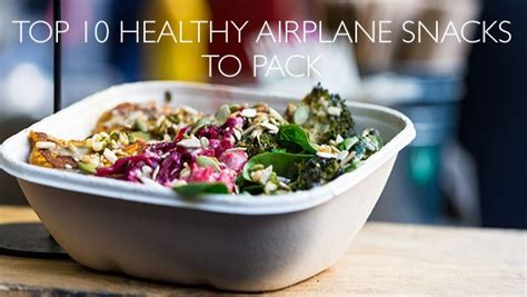 top  healthy airplane snacks  pack flight centre canada