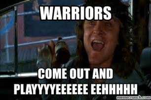 Warriors Memes - warriors come out and play
