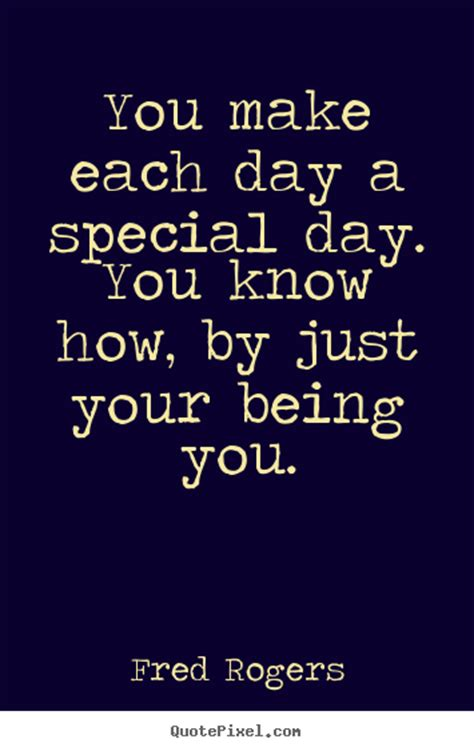 Quotes S Day Special Fred Rogers Picture Quotes You Make Each Day A Special
