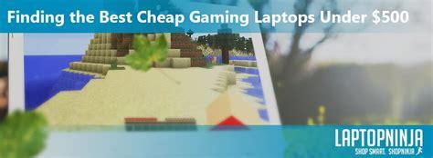 best cheap laptops for 500 laptop reviews best cheap gaming laptops 500 pro guide laptopninja