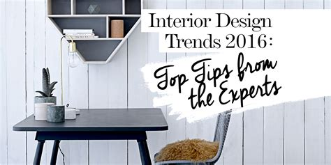 home interior design tips 2016 interior design trends top tips from the experts
