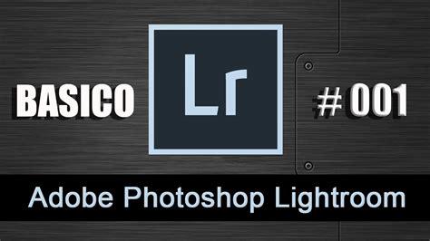 youtube tutorial lightroom 3 espa ol tutorial de lightroom en espa 241 ol uso basico 1 youtube