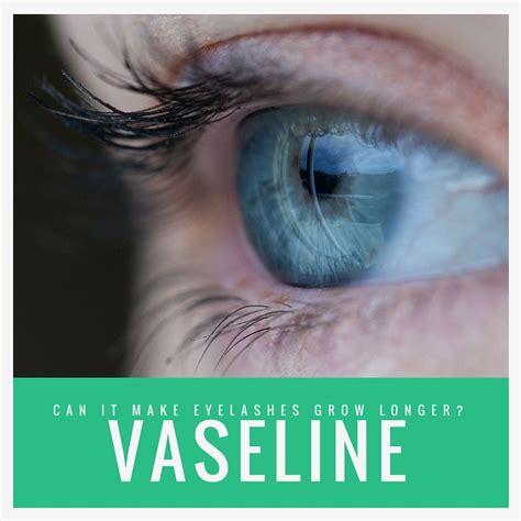 Does Vaseline Make Eyelashes Grow Longer by Can Vaseline Really Make Eyelashes Grow Longer