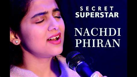 secret free mp3 nachdi phiran secret superstar live mp3 11 08 mb bank