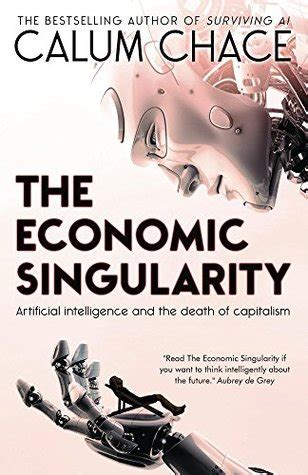 the economic singularity artificial intelligence and the death of capitalism by calum chace