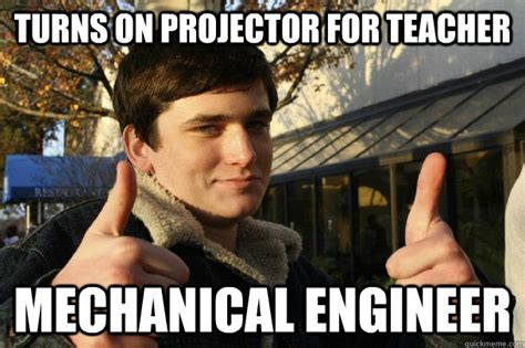 Mechanical Engineer Meme - mechanical engineering meme