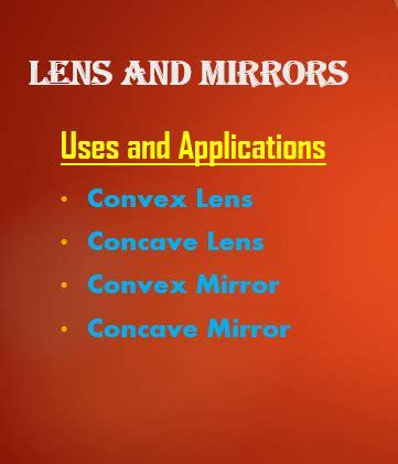 uses of convex lens,concave lens,convex mirrors,concave