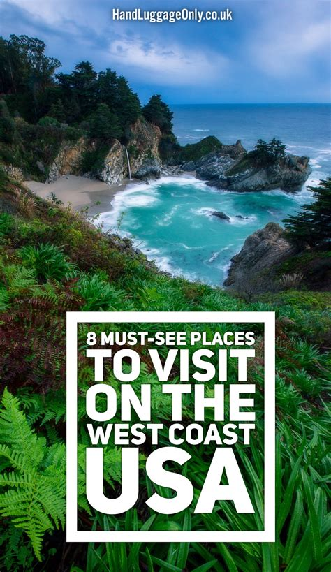 places you have to visit in the us 8 must see places to visit on the west coast of america