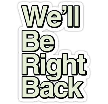 Comments Will Be Right Back With You Folks by Quot We Ll Be Right Back Quot Stickers By Goliathvapor Redbubble
