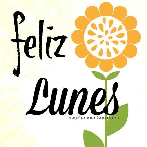 imagenes buenos dias lunes feliz lunes saludos www soymamaencasa com graphics
