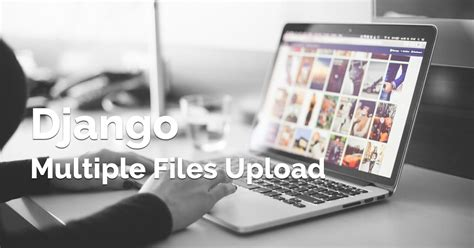 django tutorial file upload django multiple files upload using ajax