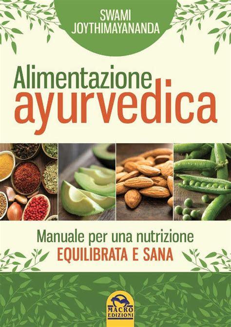 alimentazione ayurveda nutrizione ayurvedica manuale per alimentazione sana