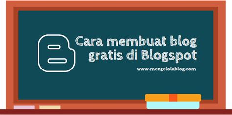 cara membuat blog gratis marketing cara membuat blog gratis di blogspot mengelola blog