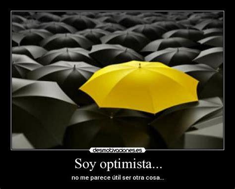 imagenes soy optimista soy optimista desmotivaciones