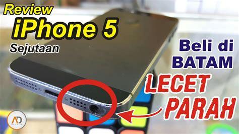 Hp Iphone Di Batam review iphone 5 beli di batam sejutaan beli lecet dapetnya ya kaya gini