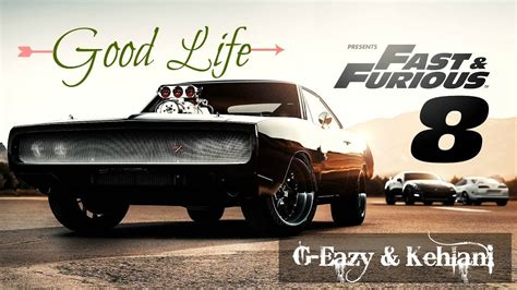 fast and furious 8 lyrics good life g eazy lyrics fast and furious 8 سرعة و غضب