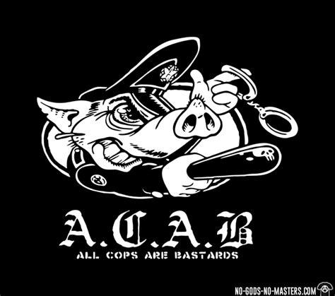 all cops are bastards acab police abuse no gods no masters com