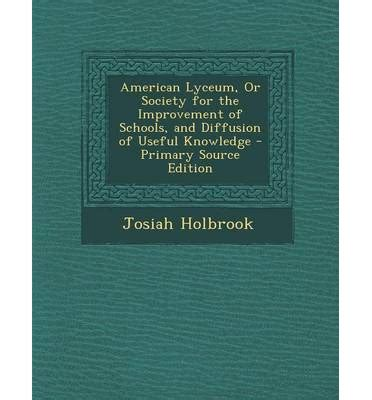 american lyceum or society for the improvement of schools and diffusion of useful knowledge classic reprint books american lyceum or society for the improvement of schools