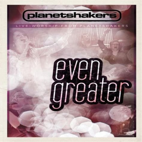download mp3 album planetshakers planetshakers quot even greater quot review