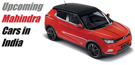 mahindra cars upcoming new mahindra cars in india with price launch
