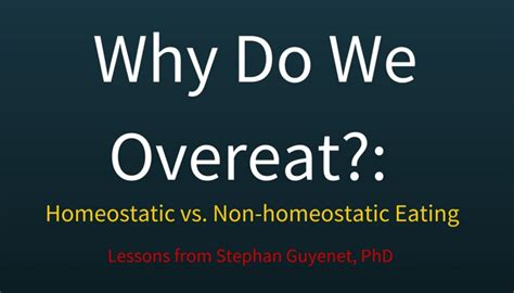 Why Do We Overeat by Why Do We Overeat Homeostatic Vs Non Homeostatic