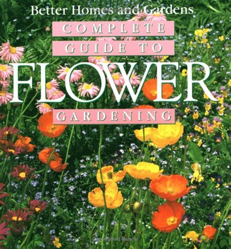 The Complete Garden Flower Book Complete Guide To Flower Gardening By Better Homes And Gardens Reviews Discussion Bookclubs