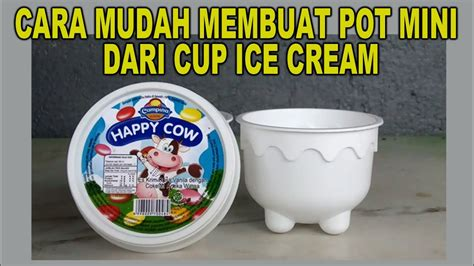 cara membuat ice cream pot cara mudah membuat pot mini dari cup ice cream youtube