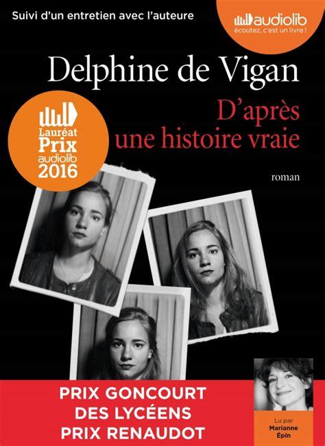 dapres une histoire vraie 2253068632 livre audio d apr 232 s une histoire vraie de delphine de vigan marianne epin