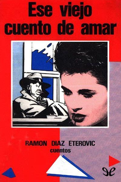 libro el amor ese viejo libro ese viejo cuento de amar de ram 243 n d 237 az eterovic descargar gratis ebook epub