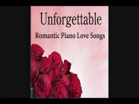 theme song unforgettable love unforgettable romantic piano love songs music for