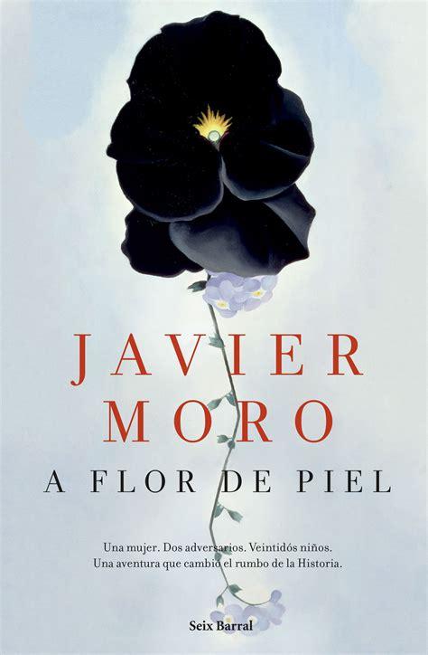regreso a tu piel libro e ro leer en linea a flor de piel el regreso de javier moro leer hace crecer