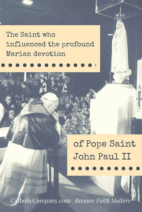 the writings of st the saint who influenced pope st john paul ii s profound devotion to mary