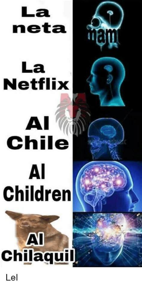 Neta Meme - la neta la netflix ai chile ai children mai chilaquil lel children meme on sizzle