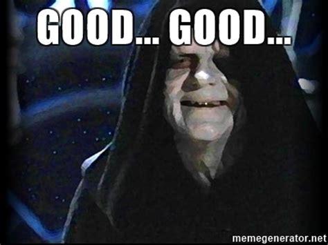 Star Wars Emperor Meme - good good star wars emperor meme generator